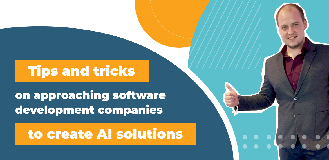 Tips and tricks on approaching software development companies to create AI solutions